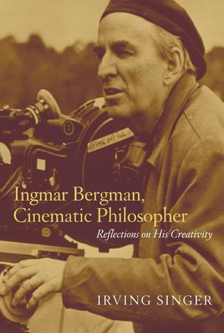 Ингмар Бергман, философ-кинематографист Размышления о его творчестве - Сингер И.
